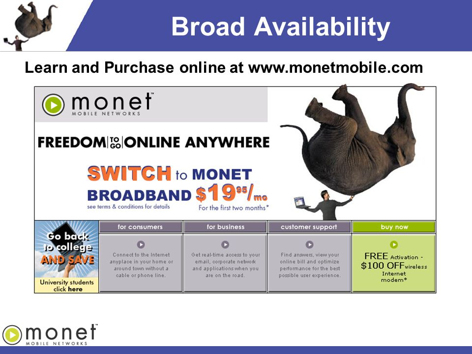 Broad Availability Learn and Purchase online at www.monetmobile.com