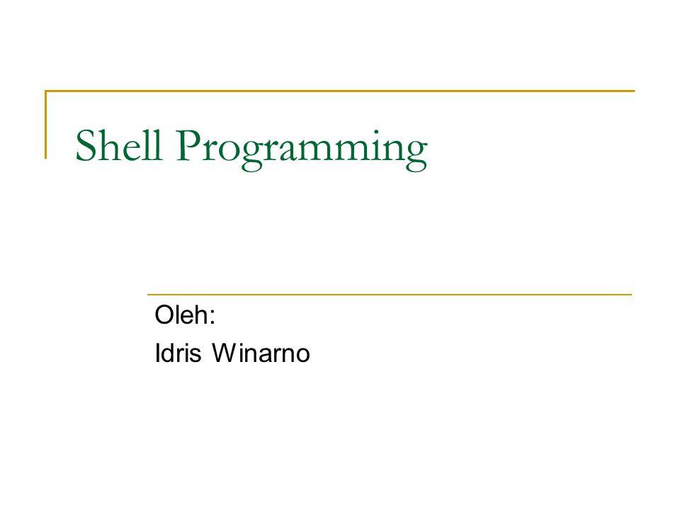 Shell Programming Oleh: Idris Winarno