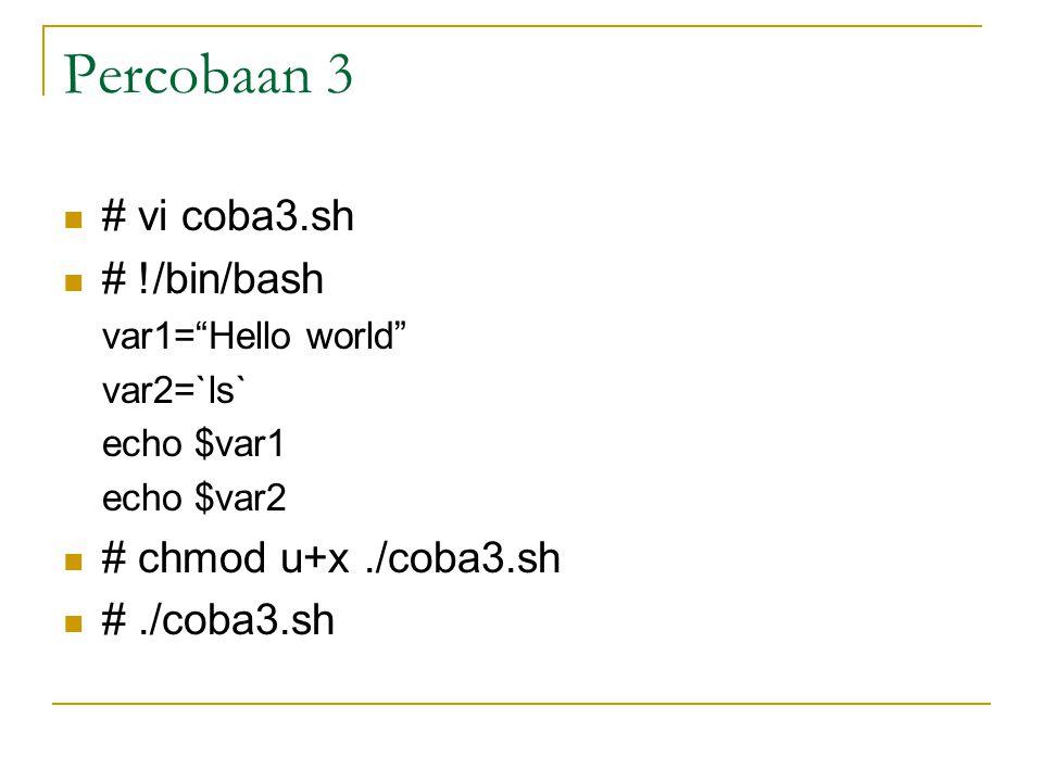 "Percobaan 3 # vi coba3.sh # !/bin/bash var1=""Hello world"" var2=`ls` echo $var1 echo $var2 # chmod u+x./coba3.sh #./coba3.sh"