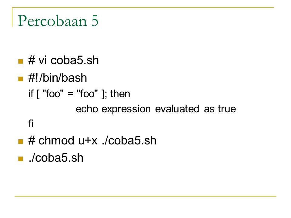 Percobaan 5 # vi coba5.sh #!/bin/bash if [