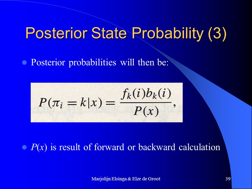 Marjolijn Elsinga & Elze de Groot39 Posterior State Probability (3) Posterior probabilities will then be: P(x) is result of forward or backward calculation