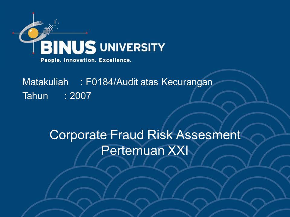 Corporate Fraud Risk Assesment Pertemuan XXI Matakuliah: F0184/Audit atas Kecurangan Tahun: 2007