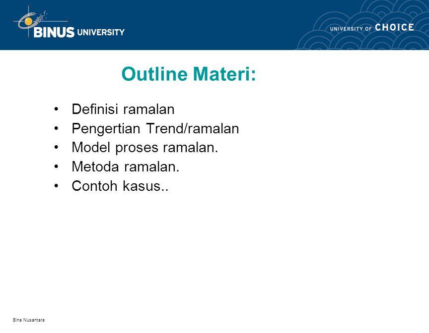 Bina Nusantara Outline Materi: Definisi ramalan Pengertian Trend/ramalan Model proses ramalan.