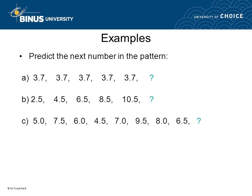 Bina Nusantara Examples Predict the next number in the pattern: a) 3.7, 3.7, 3.7, 3.7, 3.7, .