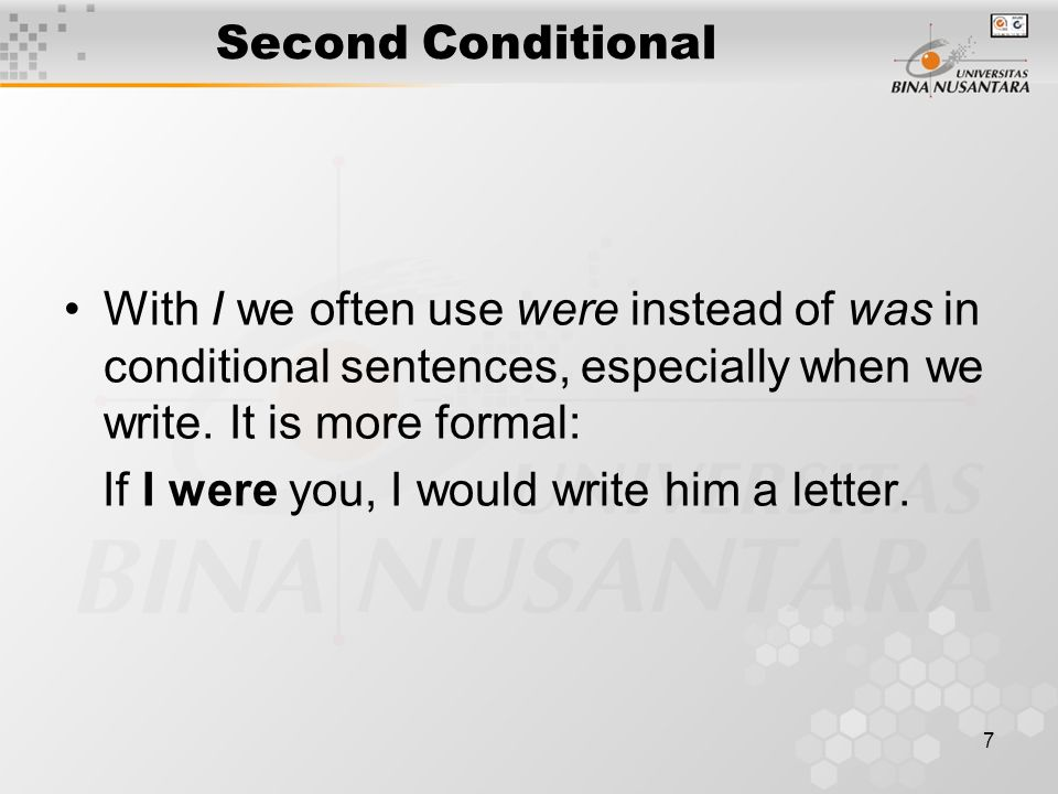 7 Second Conditional With I we often use were instead of was in conditional sentences, especially when we write.