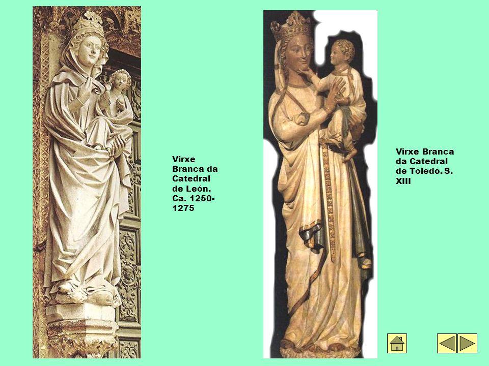 Virxe Branca da Catedral de León. Ca. 1250- 1275 Virxe Branca da Catedral de Toledo. S. XIII