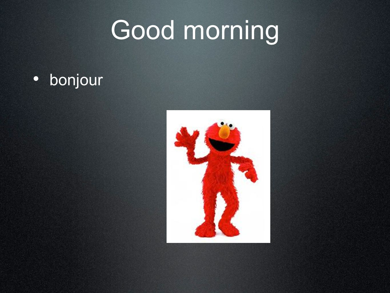 Good morning bonjour