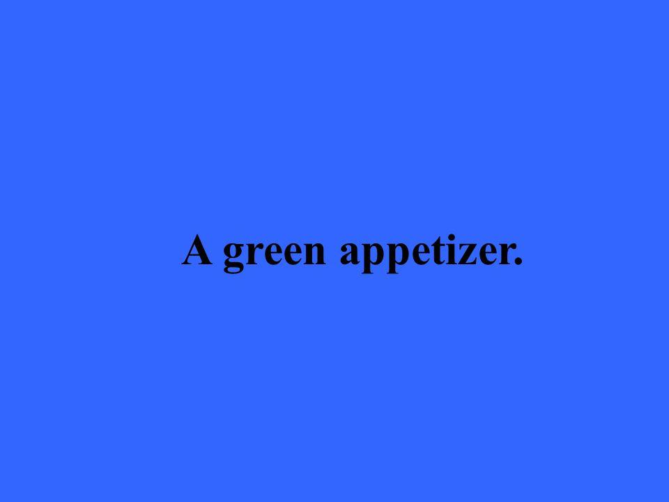 A green appetizer.