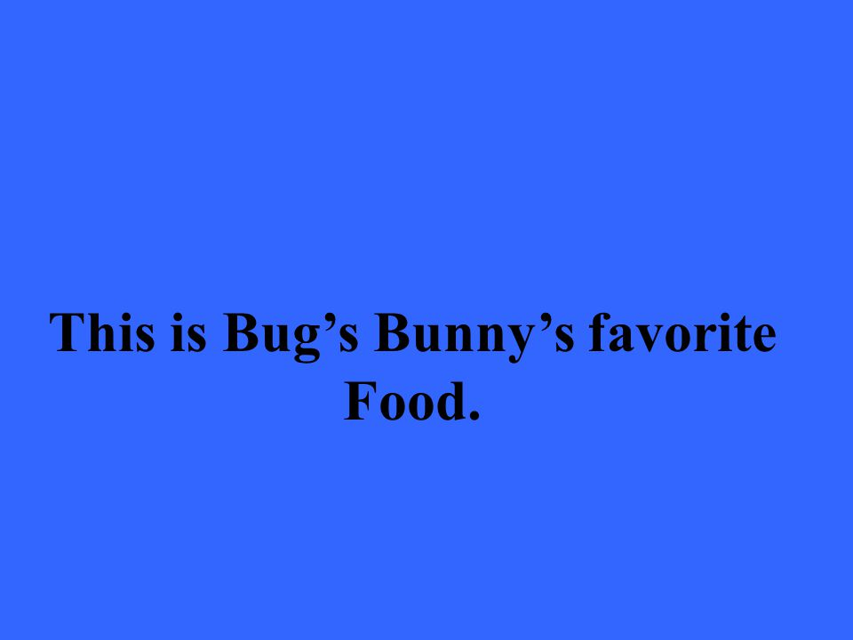 This is Bug's Bunny's favorite Food.
