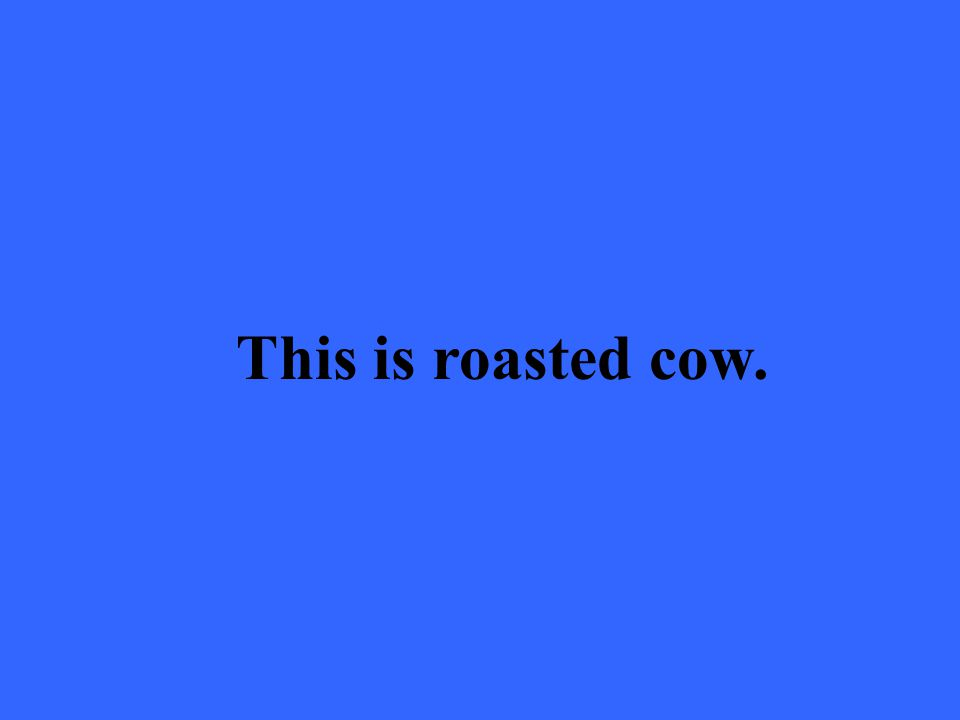 This is roasted cow.