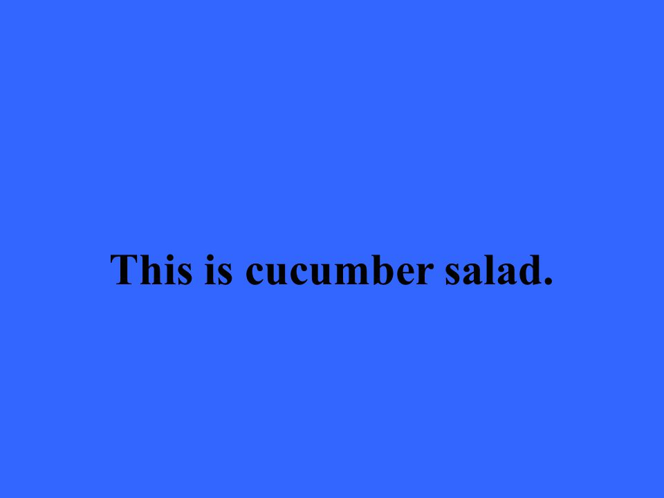 This is cucumber salad.