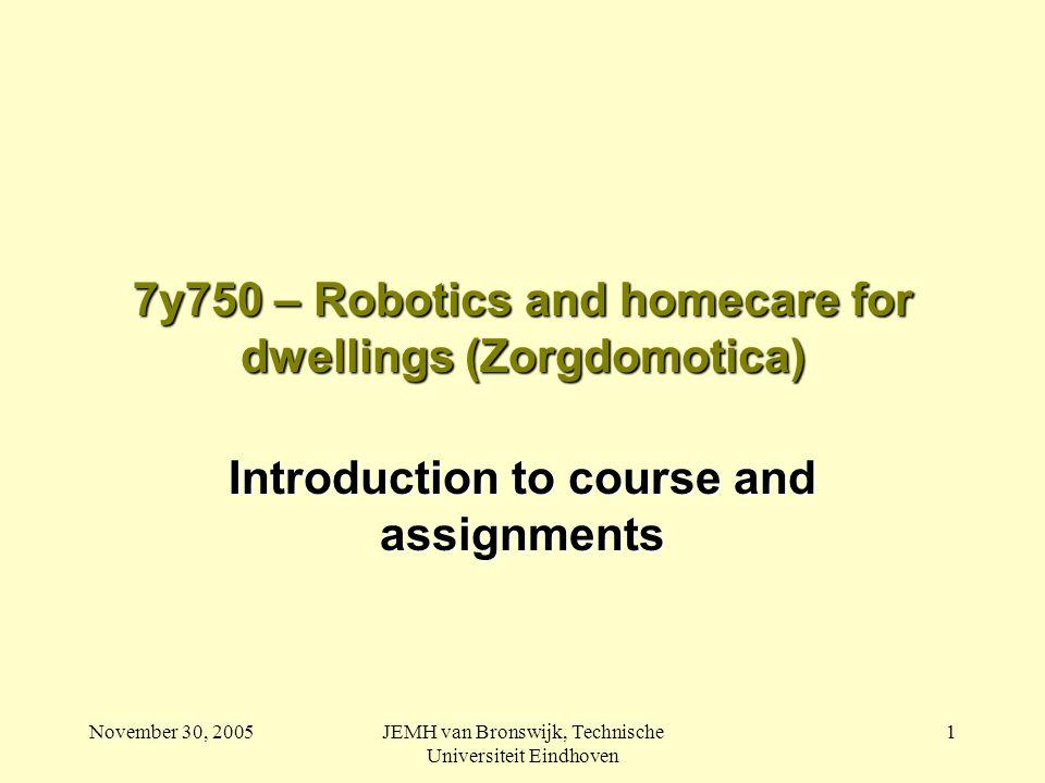 November 30, 2005JEMH van Bronswijk, Technische Universiteit Eindhoven 2 Technology & Society … Robotics for dwellings & Home automation ….