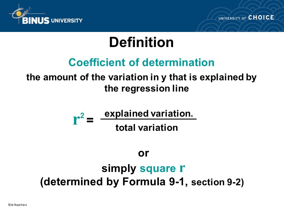 Bina Nusantara Definition r 2 = explained variation. total variation or simply square r (determined by Formula 9-1, section 9-2) Coefficient of determ