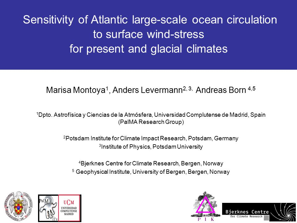 1/13 Sensitivity of Atlantic large-scale ocean circulation to surface wind-stress for present and glacial climates Marisa Montoya 1, Anders Levermann 2, 3, Andreas Born 4,5 1 Dpto.