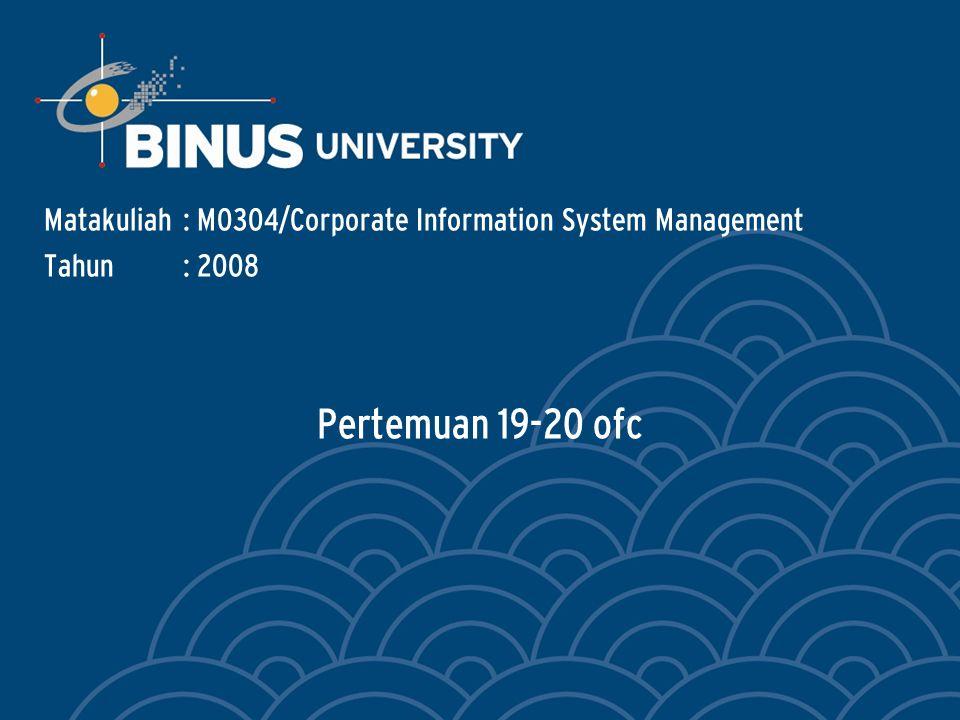 Pertemuan 19-20 ofc Matakuliah: M0304/Corporate Information System Management Tahun: 2008