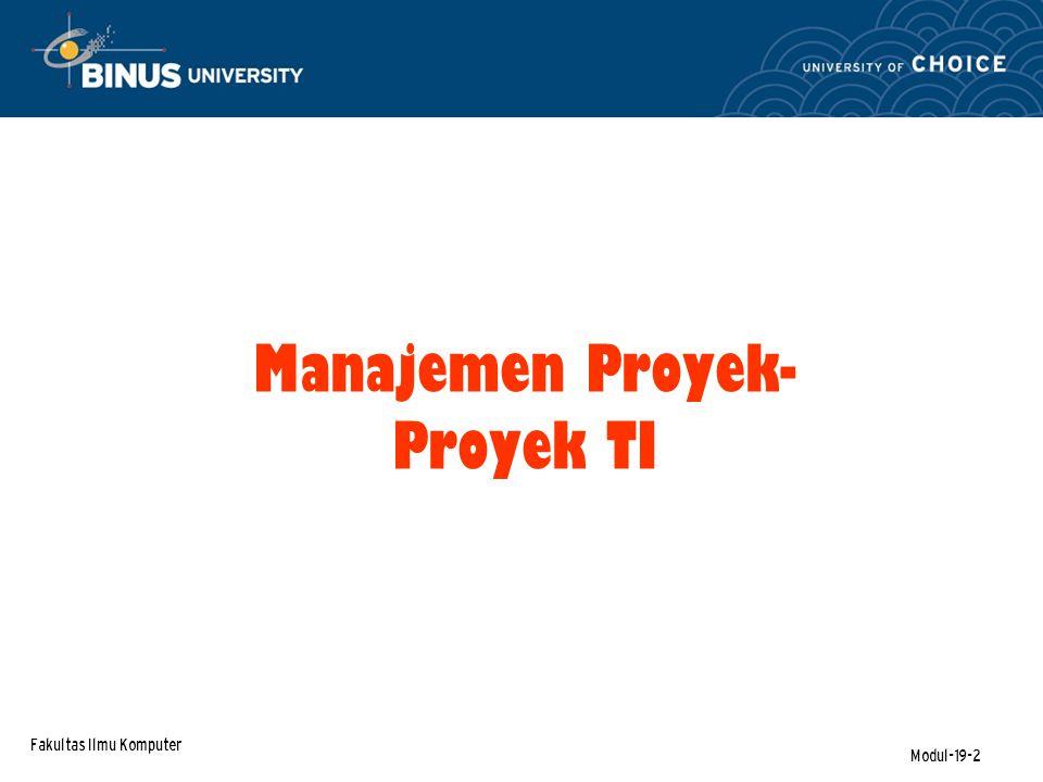 Fakultas Ilmu Komputer Modul-19-2 CHAPTER 12 Manajemen Proyek- Proyek TI