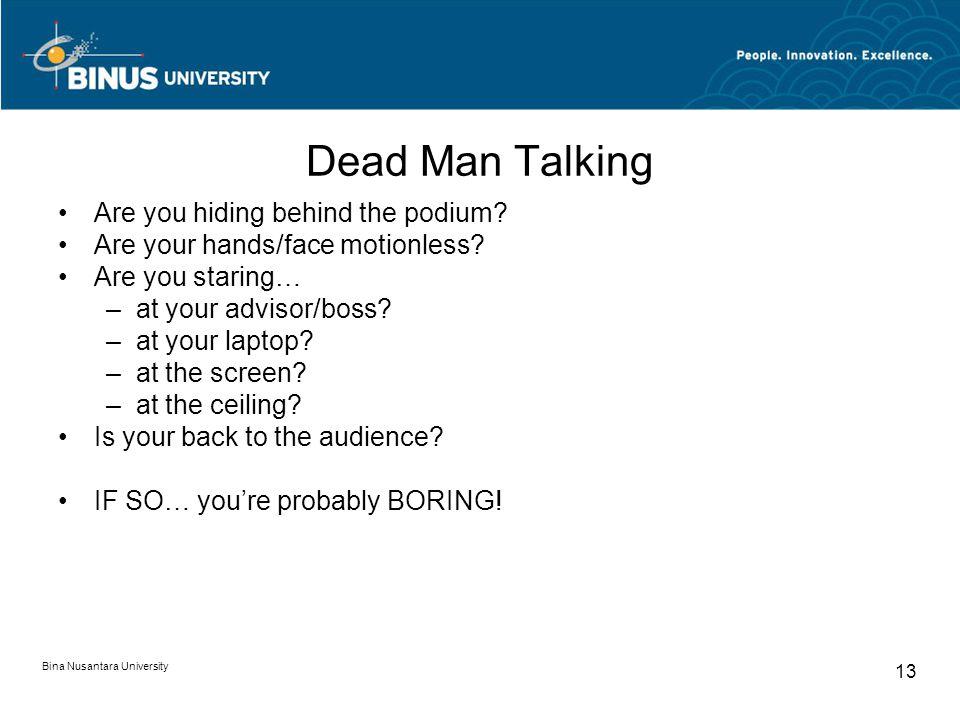 Bina Nusantara University 13 Dead Man Talking Are you hiding behind the podium.