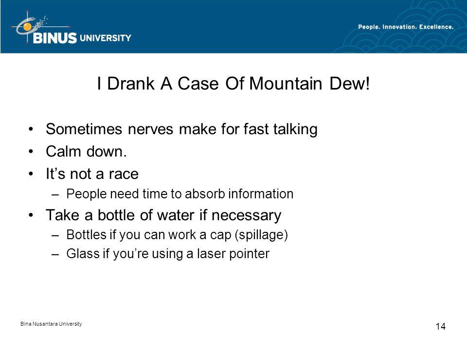 Bina Nusantara University 14 I Drank A Case Of Mountain Dew.