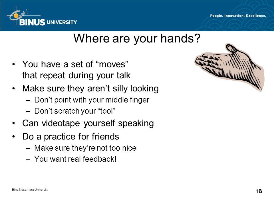 Bina Nusantara University 16 Where are your hands.