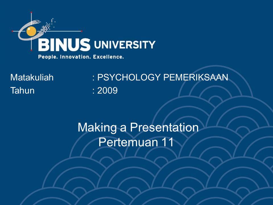 Making a Presentation Pertemuan 11 Matakuliah: PSYCHOLOGY PEMERIKSAAN Tahun: 2009