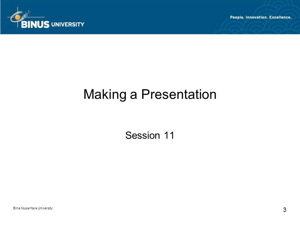 Bina Nusantara University 3 Making a Presentation Session 11