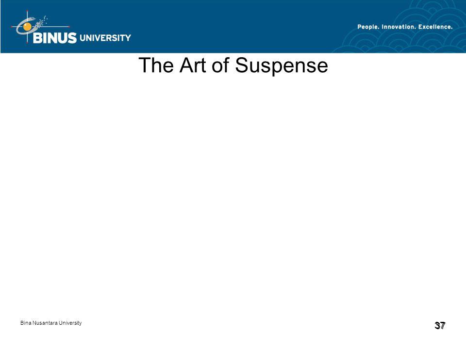 Bina Nusantara University 37 The Art of Suspense