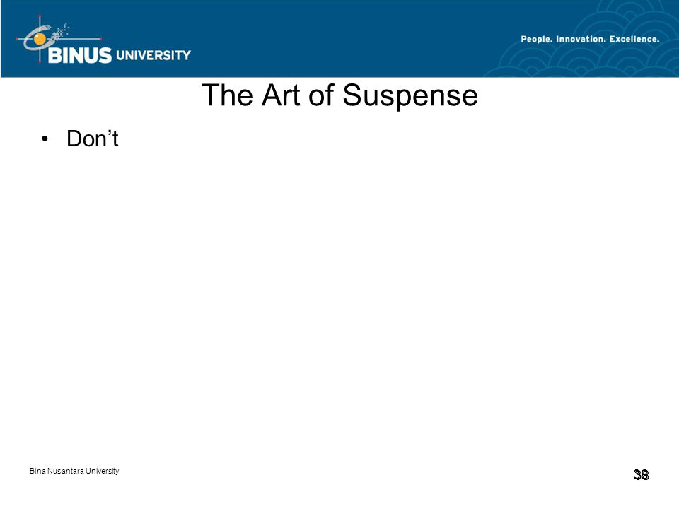 Bina Nusantara University 38 The Art of Suspense Don't