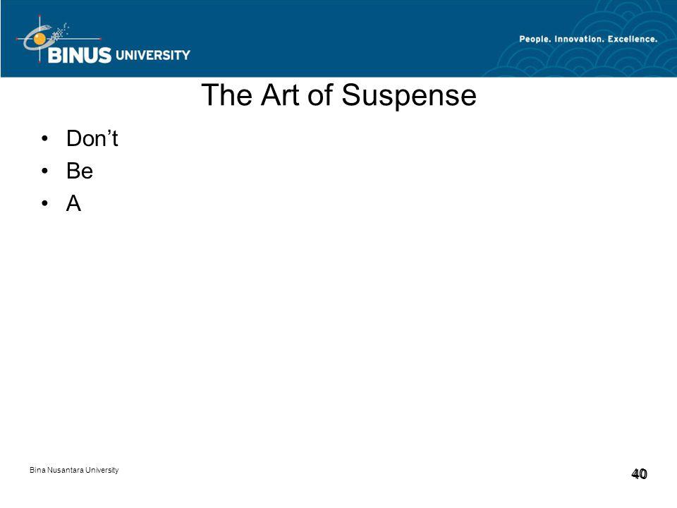 Bina Nusantara University 40 The Art of Suspense Don't Be A