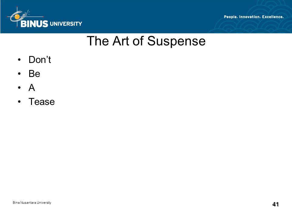 Bina Nusantara University 41 The Art of Suspense Don't Be A Tease
