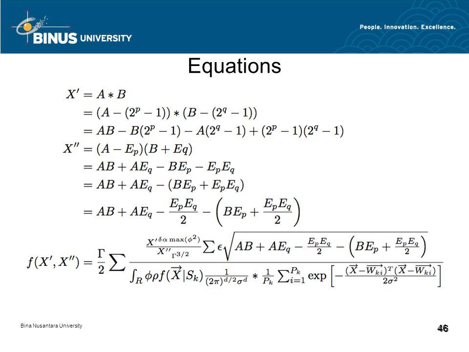Bina Nusantara University 46 Equations Ummm… okay…