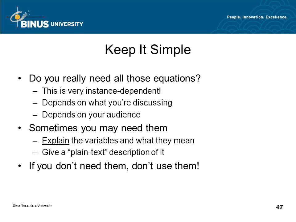Bina Nusantara University 47 Keep It Simple Do you really need all those equations.