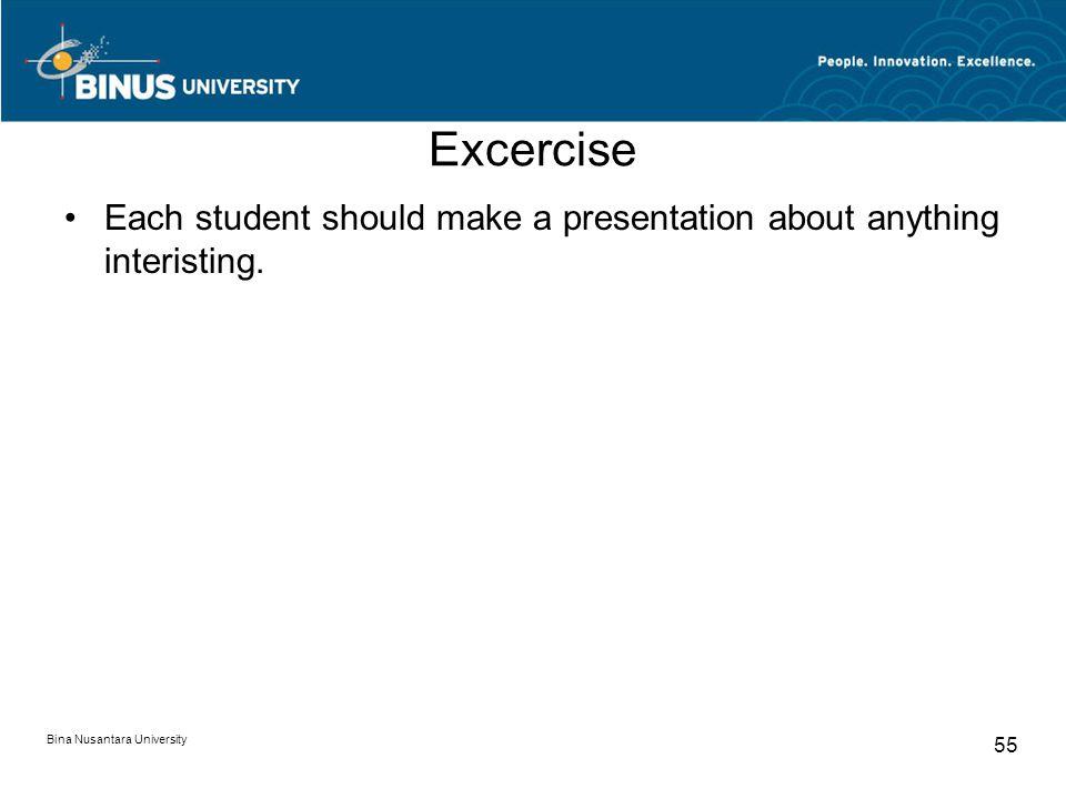 Bina Nusantara University 55 Excercise Each student should make a presentation about anything interisting.