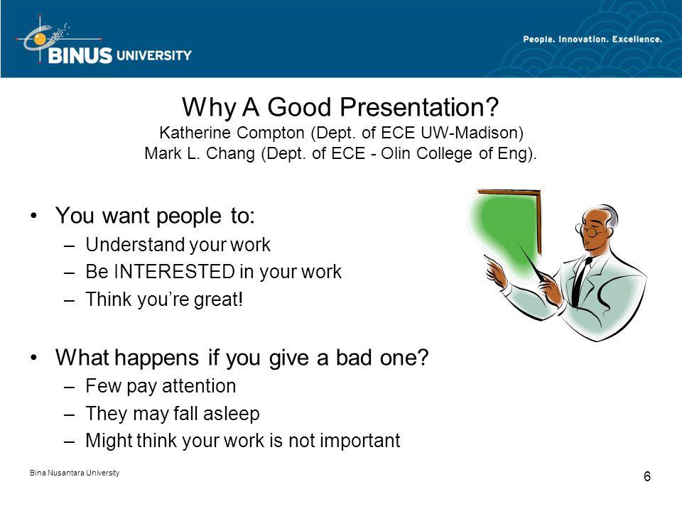 Bina Nusantara University 6 6 Why A Good Presentation.