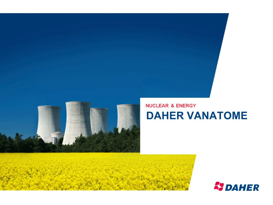 DAHER Restricted – Propriété du groupe DAHER – Reproduction interdite sans accord préalable COMPANY PRESENTATION – february 2014 NUCLEAR & ENERGY DAHER VANATOME