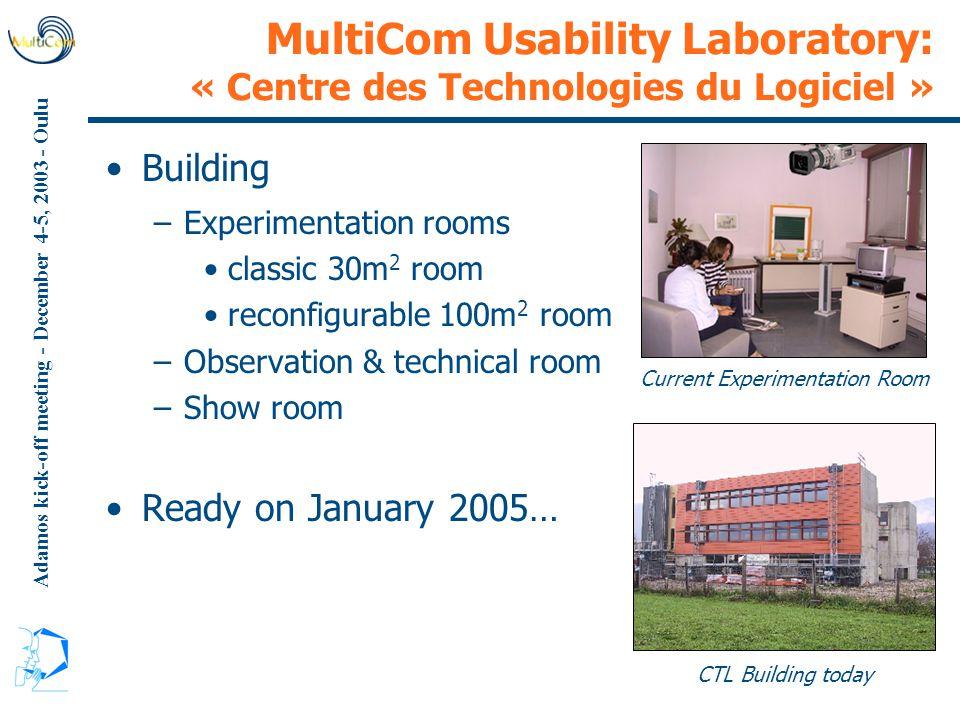 Adamos kick-off meeting - December 4-5, 2003 - Oulu MultiCom Usability Laboratory: « Centre des Technologies du Logiciel » Building –Experimentation r