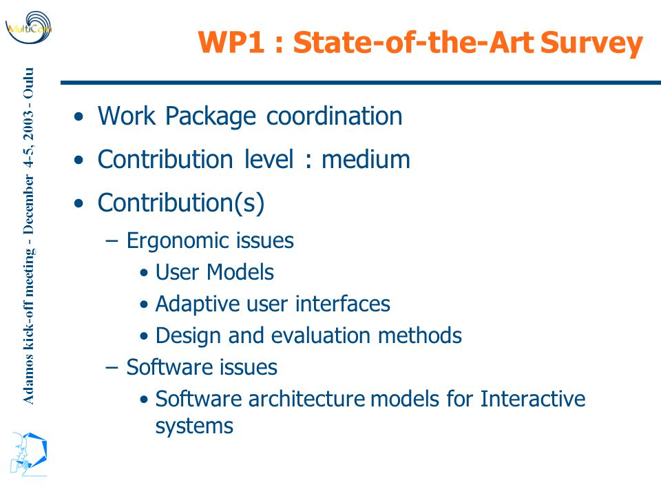 Adamos kick-off meeting - December 4-5, 2003 - Oulu WP1 : State-of-the-Art Survey Work Package coordination Contribution level : medium Contribution(s