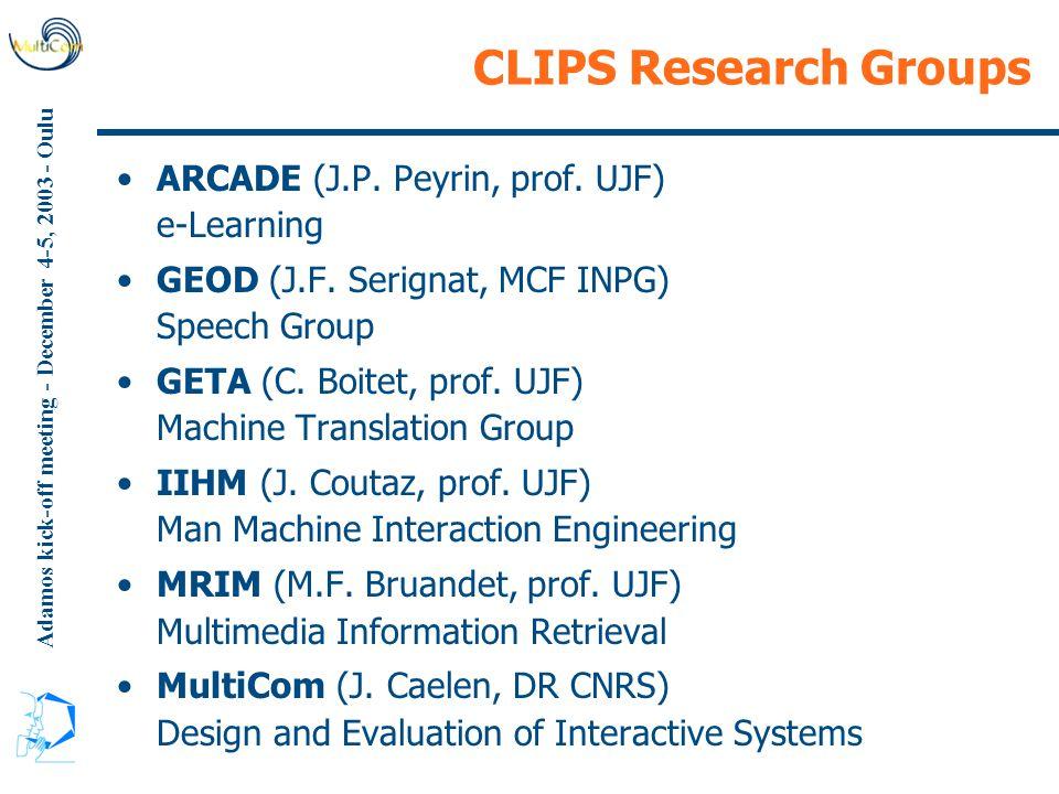 Adamos kick-off meeting - December 4-5, 2003 - Oulu CLIPS Research Groups ARCADE (J.P. Peyrin, prof. UJF) e-Learning GEOD (J.F. Serignat, MCF INPG) Sp