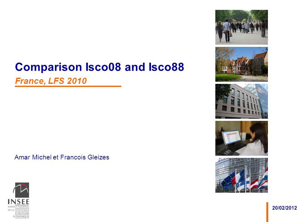 Amar Michel et Francois Gleizes 20/02/2012 Comparison Isco08 and Isco88 France, LFS 2010