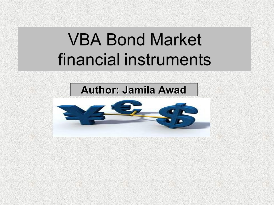 VBA Bond Market financial instruments Author: Jamila Awad
