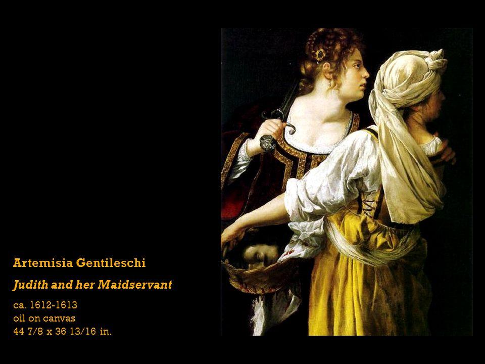 Artemisia Gentileschi Judith and her Maidservant ca. 1612-1613 oil on canvas 44 7/8 x 36 13/16 in.