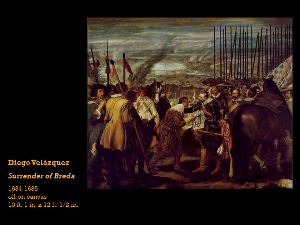 Diego Velázquez Surrender of Breda 1634-1635 oil on canvas 10 ft. 1 in. x 12 ft. 1/2 in.