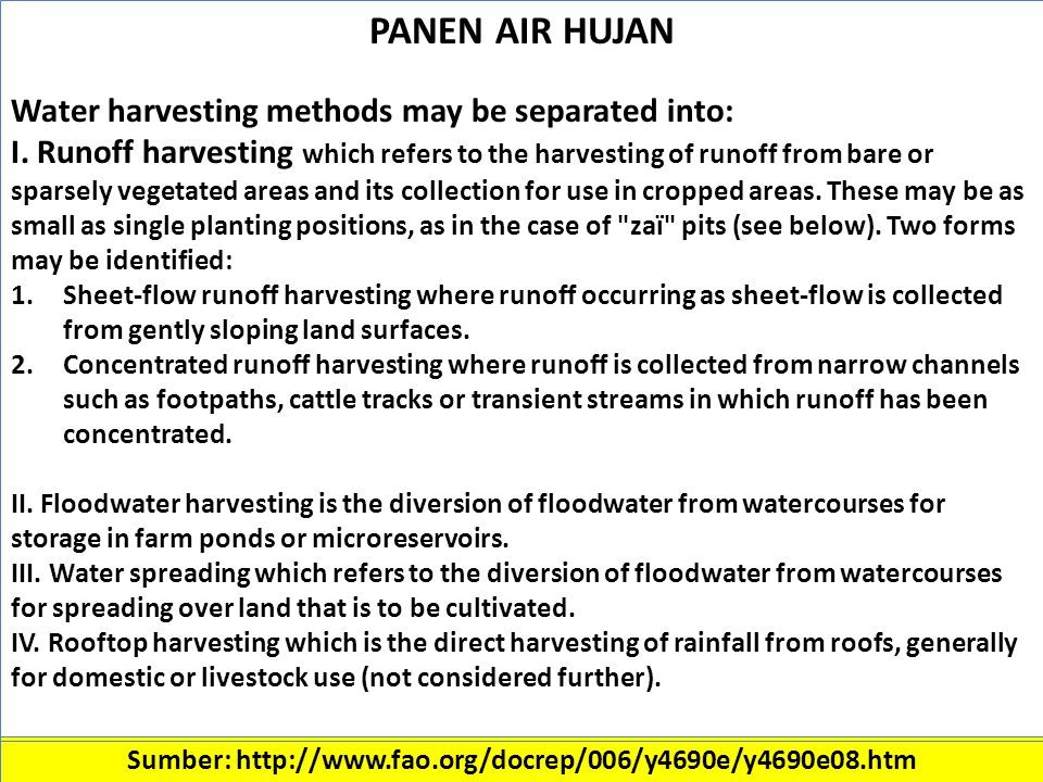 Sumber: http://www.fao.org/docrep/006/y4690e/y4690e08.htm PANEN AIR HUJAN Water harvesting methods may be separated into: I.