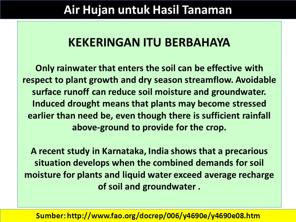 Sumber: http://www.fao.org/docrep/006/y4690e/y4690e08.htm KEKERINGAN ITU BERBAHAYA Only rainwater that enters the soil can be effective with respect to plant growth and dry season streamflow.