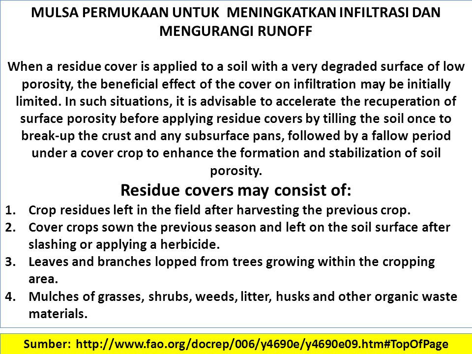MULSA PERMUKAAN UNTUK MENINGKATKAN INFILTRASI DAN MENGURANGI RUNOFF When a residue cover is applied to a soil with a very degraded surface of low porosity, the beneficial effect of the cover on infiltration may be initially limited.