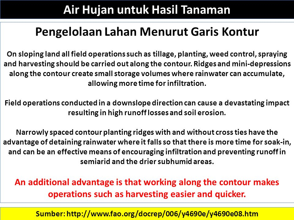 Sumber: http://www.fao.org/docrep/006/y4690e/y4690e08.htm Pengelolaan Lahan Menurut Garis Kontur On sloping land all field operations such as tillage, planting, weed control, spraying and harvesting should be carried out along the contour.
