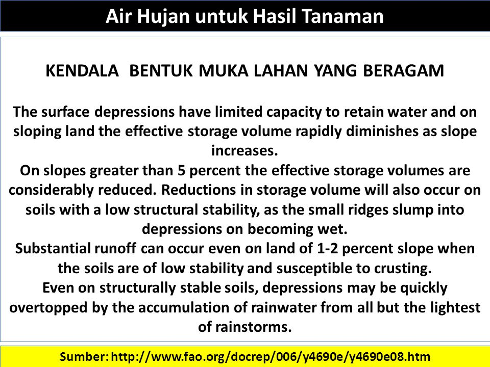 Sumber: http://www.fao.org/docrep/006/y4690e/y4690e08.htm KENDALA BENTUK MUKA LAHAN YANG BERAGAM The surface depressions have limited capacity to retain water and on sloping land the effective storage volume rapidly diminishes as slope increases.