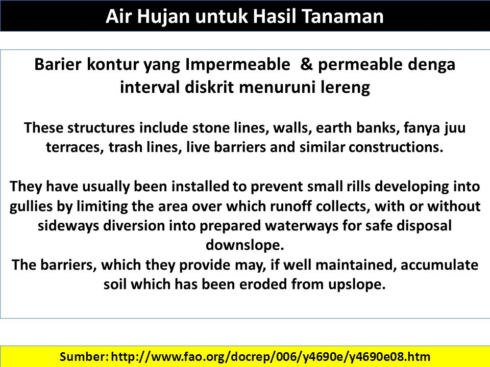 Sumber: http://www.fao.org/docrep/006/y4690e/y4690e08.htm Barier kontur yang Impermeable & permeable denga interval diskrit menuruni lereng These structures include stone lines, walls, earth banks, fanya juu terraces, trash lines, live barriers and similar constructions.