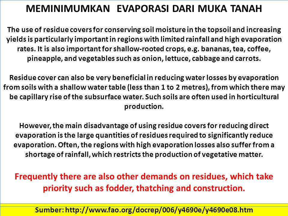 Sumber: http://www.fao.org/docrep/006/y4690e/y4690e08.htm MEMINIMUMKAN EVAPORASI DARI MUKA TANAH The use of residue covers for conserving soil moisture in the topsoil and increasing yields is particularly important in regions with limited rainfall and high evaporation rates.