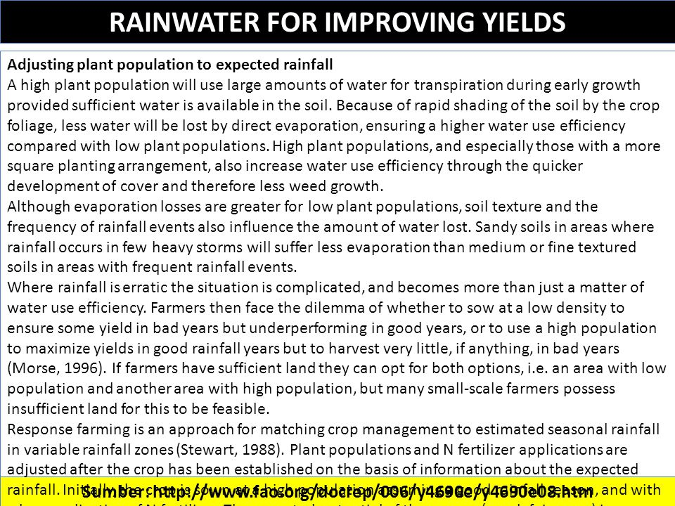 RAINWATER FOR IMPROVING YIELDS Sumber: http://www.fao.org/docrep/006/y4690e/y4690e08.htm Adjusting plant population to expected rainfall A high plant population will use large amounts of water for transpiration during early growth provided sufficient water is available in the soil.