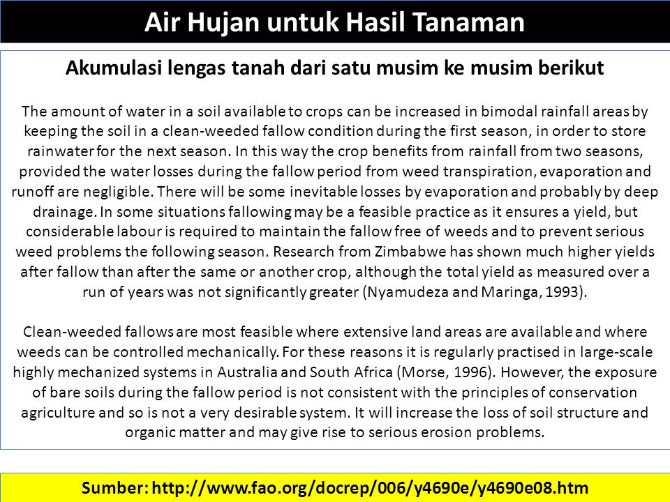 Sumber: http://www.fao.org/docrep/006/y4690e/y4690e08.htm Akumulasi lengas tanah dari satu musim ke musim berikut The amount of water in a soil available to crops can be increased in bimodal rainfall areas by keeping the soil in a clean-weeded fallow condition during the first season, in order to store rainwater for the next season.